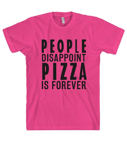 PEOPLE DISAPPOINT PIZZA IS FOREVER T-SHIRT - Shirtoopia