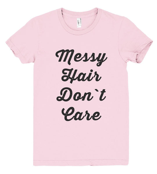 Messy Hair Don`t Care t shirt - Shirtoopia