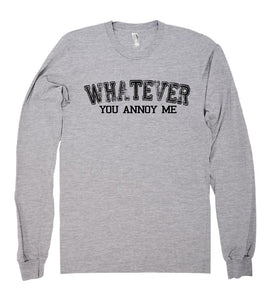 whatever you annoy me shirt - Shirtoopia