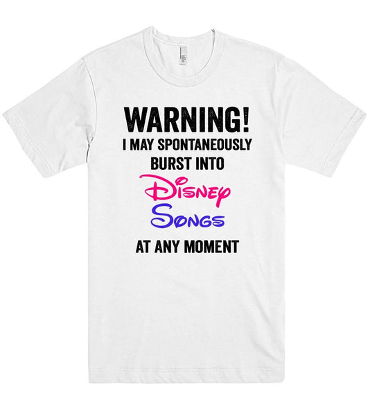 I may spontaneously burst into Disney Songs at any moment tshirt - Shirtoopia