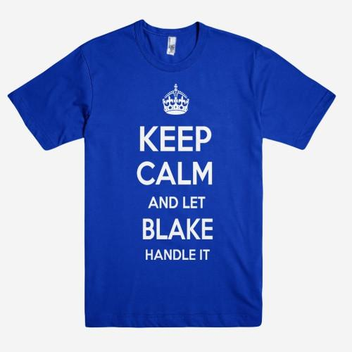 Keep Calm and let BLAKE Handle it Personalized Name T-Shirt ln - Shirtoopia