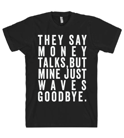 they say that money talks tshirt - Shirtoopia