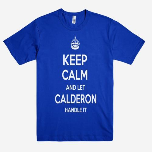 Keep Calm and let CALDERON Handle it Personalized Name T-Shirt ln - Shirtoopia