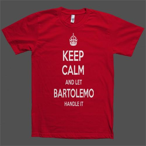 Keep Calm and let Bartolemo Handle it Personalized Name T-Shirt - Shirtoopia