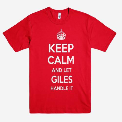 Keep Calm and let GILES Handle it Personalized Name T-Shirt ln - Shirtoopia