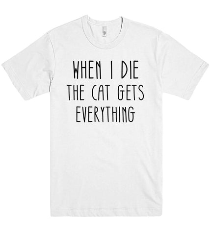 WHEN I DIE THE CAT GETS  EVERYTHING T SHIRT  - 1