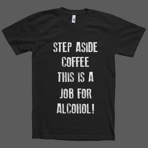 step aside coffee this is a job for alcohol t shirt - Shirtoopia