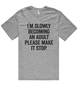 i`m slowly becoming an adult please make it stop t shirt - Shirtoopia