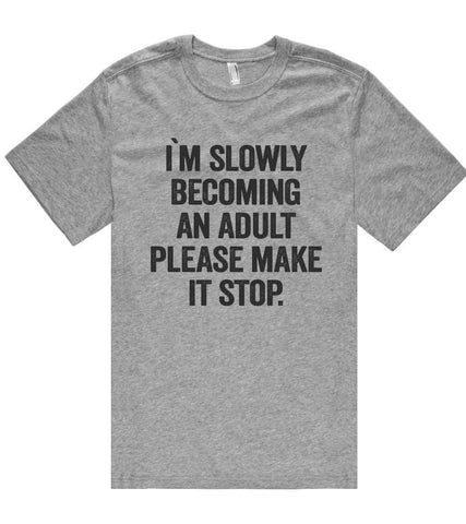 i`m slowly becoming an adult please make it stop t shirt  - 1