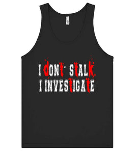 i dont stalk i investigate tank top shirt - Shirtoopia