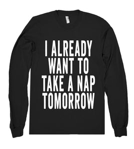 i already want to take a nap tomorrow shirt - Shirtoopia