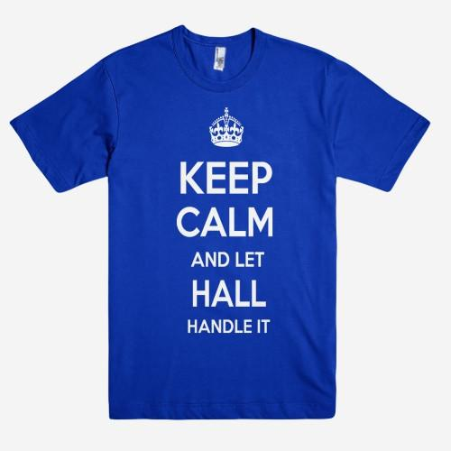 Keep Calm and let HALL Handle it Personalized Name T-Shirt ln - Shirtoopia