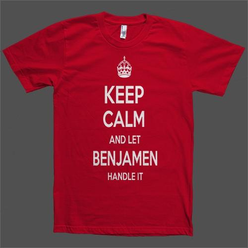 Keep Calm and let Benjamen Handle it Personalized Name T-Shirt - Shirtoopia