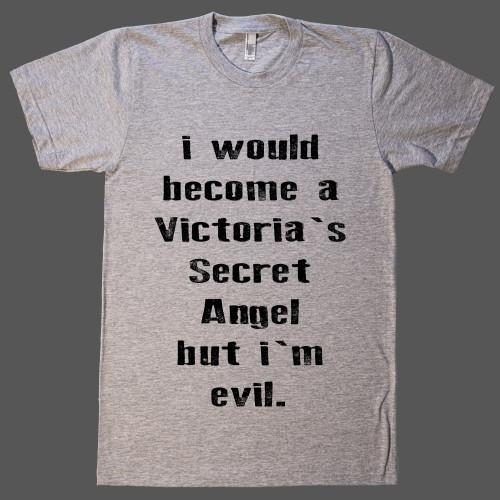 i would become a Victoria`s Secret Angel, but i`m evil - Shirtoopia