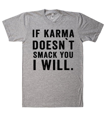 if karma doesn`t smack you i will t shirt - Shirtoopia