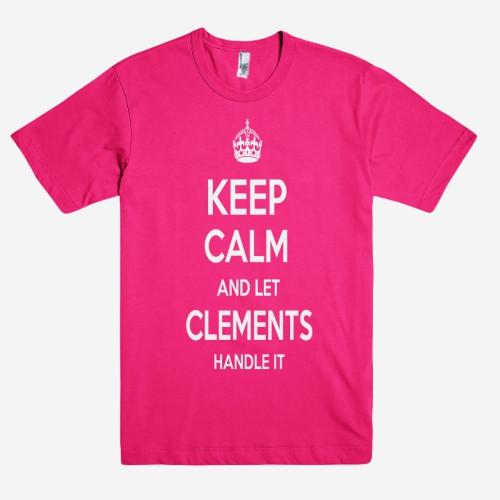 Keep Calm and let CLEMENTS Handle it Personalized Name T-Shirt ln - Shirtoopia