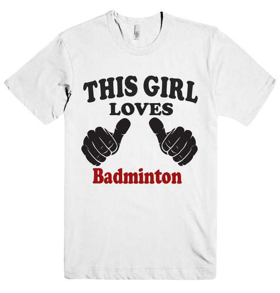 THIS GIRL LOVES Badminton  T-SHIRT - Shirtoopia