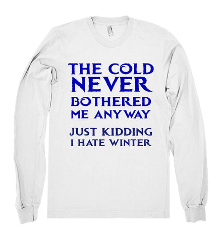 the cold never bothered me anyway just kidding shirt  - 1