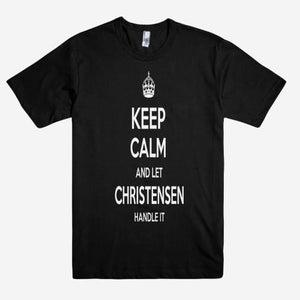 Keep Calm and let CHRISTENSEN Handle it Personalized Name T-Shirt ln - Shirtoopia