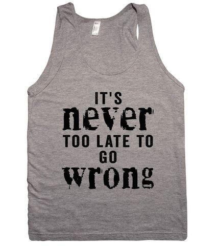 its never too late to go wrong tank top shirt - Shirtoopia