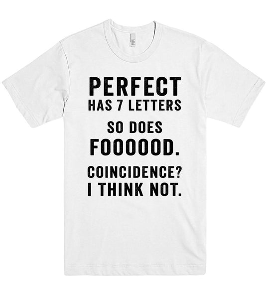 perfect has 7 letters so does foooood. coincidence? i think not - Shirtoopia