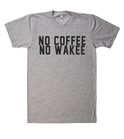 no coffee no wakee t shirt  - 1