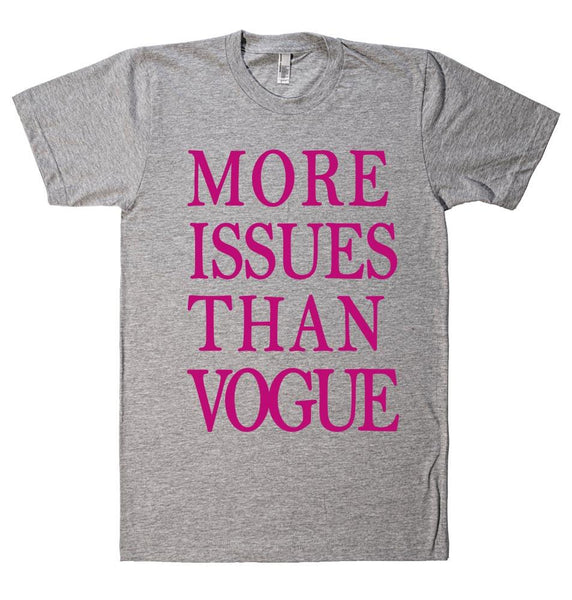 MORE  ISSUES THAN VOGUE - Shirtoopia