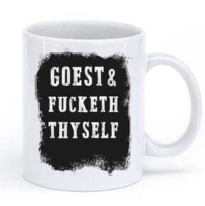 goest & fucketh thyself mug - Shirtoopia