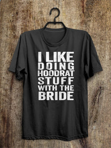 i like  doing hoodrat stuff with the bride t shirt - Shirtoopia
