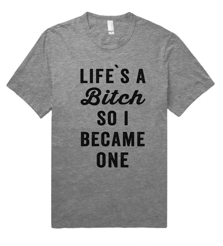 life is a bitch so i became one t shirt - Shirtoopia