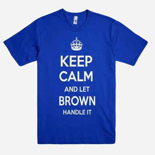 Keep Calm and let BROWN Handle it Personalized Name T-Shirt ln - Shirtoopia