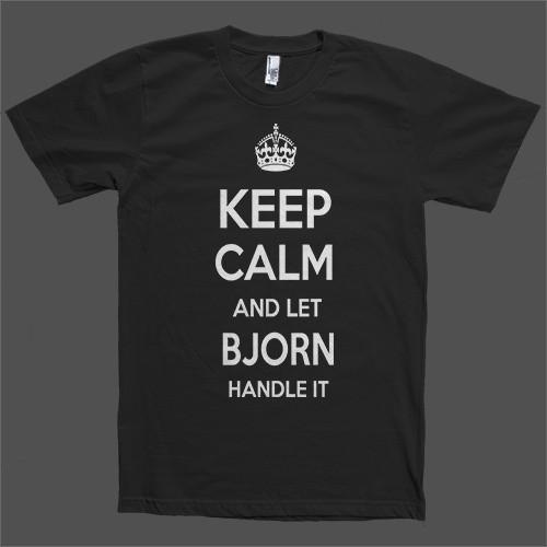 Keep Calm and let Bjorn Handle it Personalized Name T-Shirt - Shirtoopia