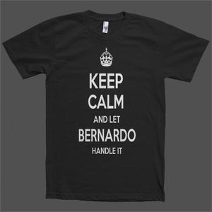 Keep Calm and let Bernardo Handle it Personalized Name T-Shirt - Shirtoopia