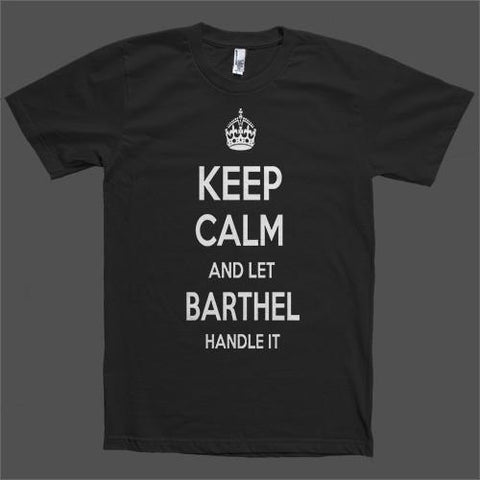 Keep Calm and let Barthel Handle it Personalized Name T-Shirt - Shirtoopia