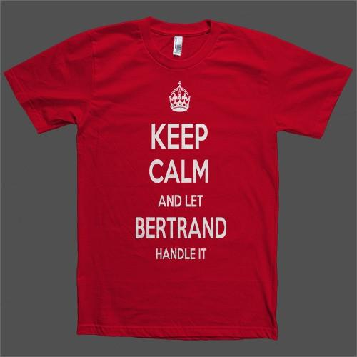 Keep Calm and let Bertrand Handle it Personalized Name T-Shirt - Shirtoopia