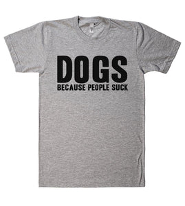 DOGS BECAUSE PEOPLE SUCK t-shirt - Shirtoopia