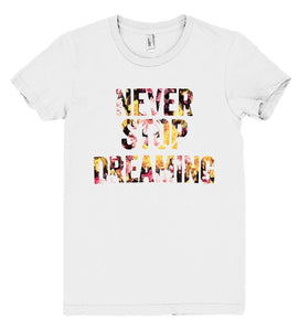 Never Stop Dreaming Flowers T-Shirt - Shirtoopia