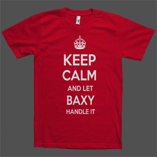 Keep Calm and let Baxy Handle it Personalized Name T-Shirt - Shirtoopia