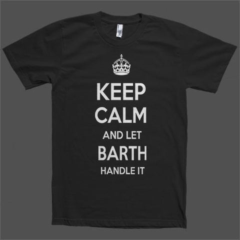 Keep Calm and let Barth Handle it Personalized Name T-Shirt - Shirtoopia