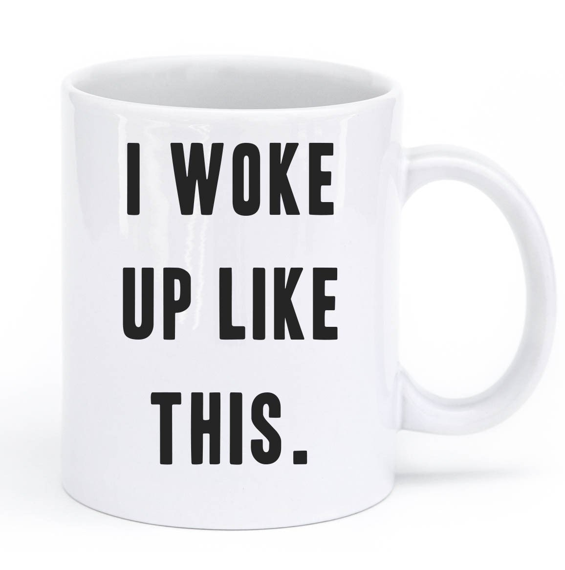 i woke up like this mug - Shirtoopia