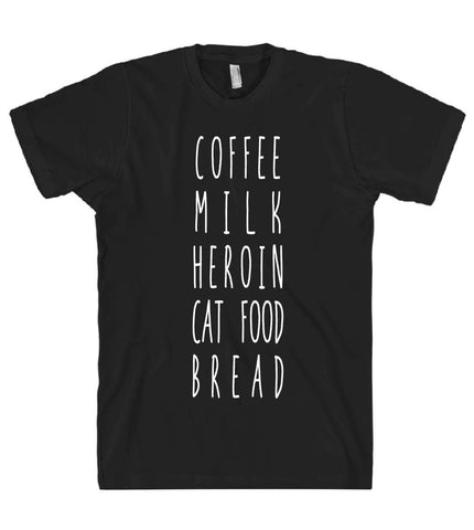 COFFEE MILK HEROIN CAT FOOD BREAD TSHIRT