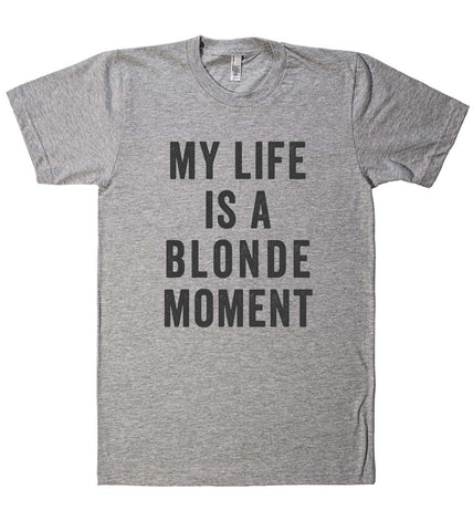 my life is a blonde moment t shirt  - 1