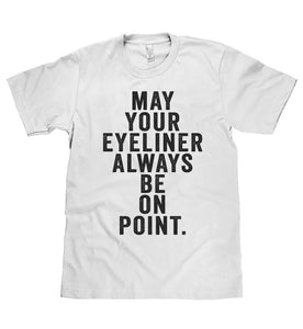 may your eyeliner always be on  point t shirt - Shirtoopia