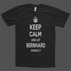 Keep Calm and let Bernhard Handle it Personalized Name T-Shirt - Shirtoopia