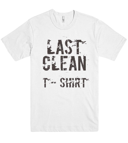 last clean t shirt - Shirtoopia