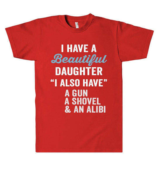 i have a Beautiful daughter Gun,Shovel & Alibi T-Shirt - Shirtoopia