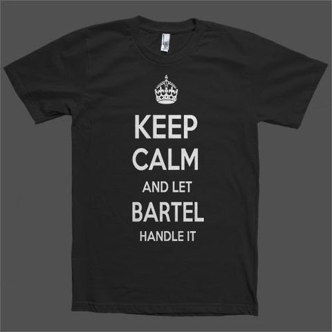 Keep Calm and let Bartel Handle it Personalized Name T-Shirt - Shirtoopia