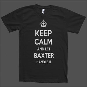 Keep Calm and let Baxter Handle it Personalized Name T-Shirt - Shirtoopia