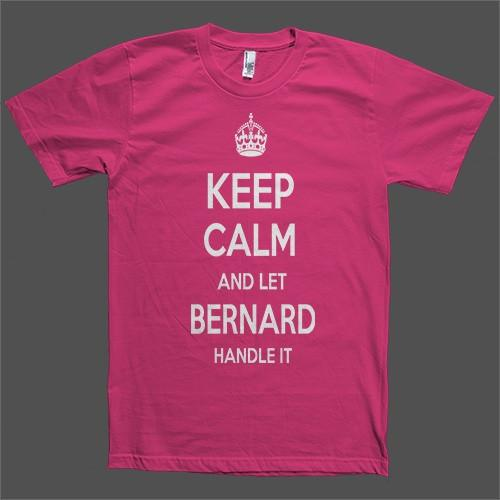 Keep Calm and let Bernard Handle it Personalized Name T-Shirt - Shirtoopia