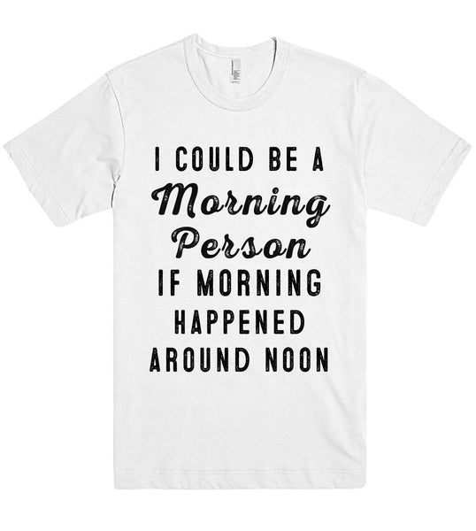 i could be a Morning Person if morning happened t shirt - Shirtoopia